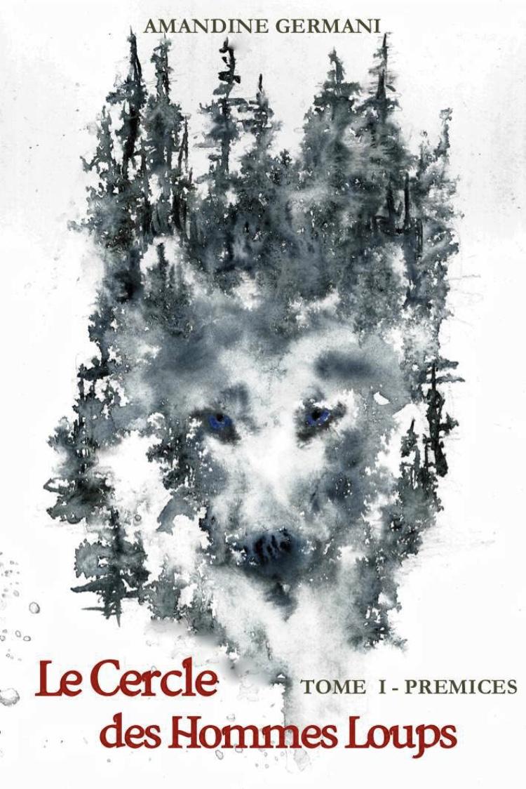 Le Cercle des Hommes Loups : Tome 1 – Prémices